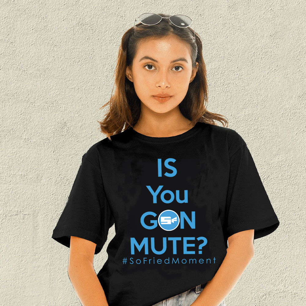 """2021 – SF2021 """"IS YOU GON MUTE?"""" Commemorative T-Shirt"""